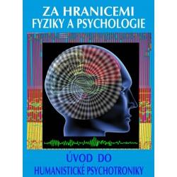 Za hranicemi fyziky a psychologie / Úvod do humanistické psychotroniky