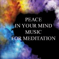 PEACE IN YOUR MIND - MUSIC FOR MEDITATION